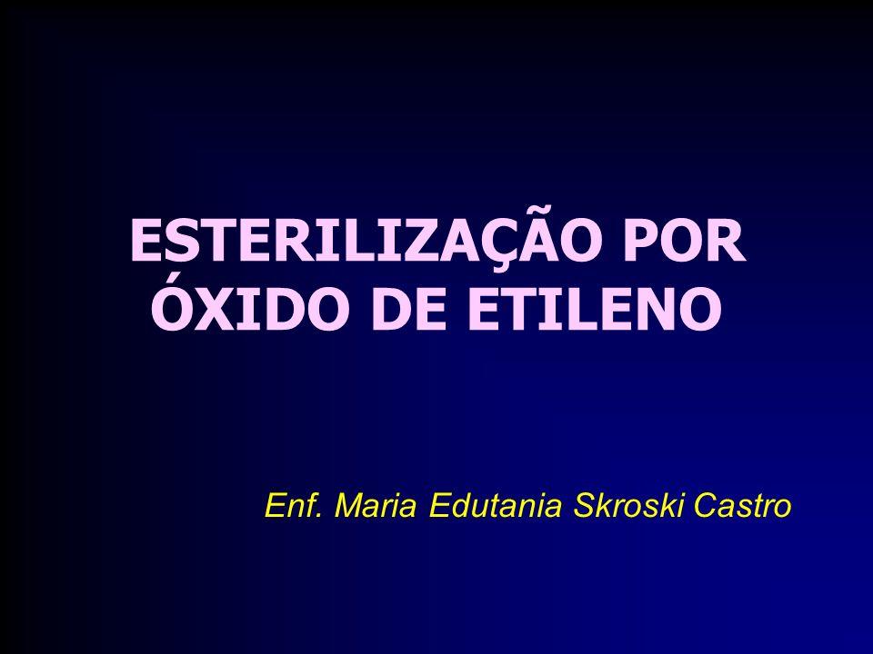 ESTERILIZAÇÃO POR ÓXIDO DE ETILENO Enf. Maria Edutania Skroski Castro