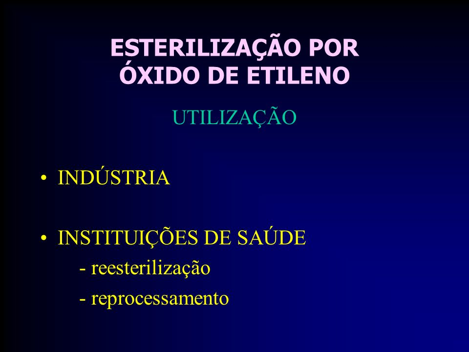 ESTERILIZAÇÃO POR ÓXIDO DE ETILENO UTILIZAÇÃO INDÚSTRIA INSTITUIÇÕES DE SAÚDE - reesterilização - reprocessamento