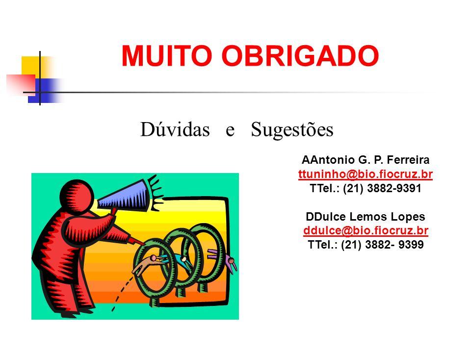 MUITO OBRIGADO AAntonio G. P. Ferreira ttuninho@bio.fiocruz.br TTel.: (21) 3882-9391 DDulce Lemos Lopes ddulce@bio.fiocruz.br TTel.: (21) 3882- 9399 D