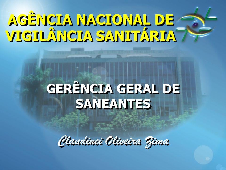 AGÊNCIA NACIONAL DE VIGILÂNCIA SANITÁRIA GERÊNCIA GERAL DE SANEANTES Claudinei Oliveira Zima GERÊNCIA GERAL DE SANEANTES Claudinei Oliveira Zima