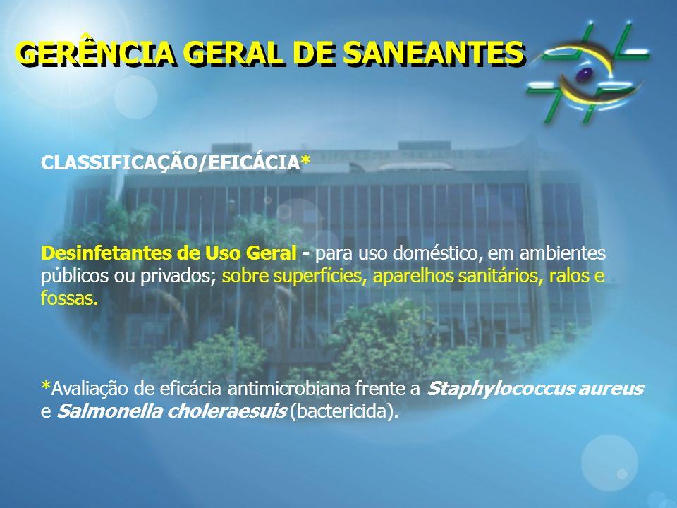 GERÊNCIA GERAL DE SANEANTES CLASSIFICAÇÃO/EFICÁCIA* Desinfetantes de Uso Geral - para uso doméstico, em ambientes públicos ou privados; sobre superfíc