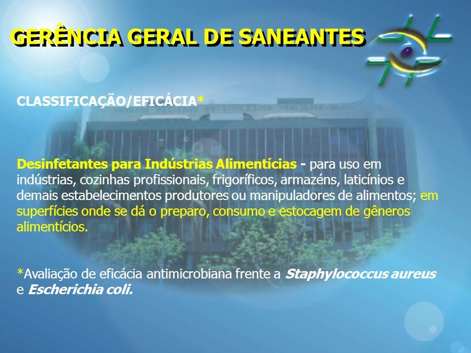 GERÊNCIA GERAL DE SANEANTES CLASSIFICAÇÃO/EFICÁCIA* Desinfetantes para Indústrias Alimentícias - para uso em indústrias, cozinhas profissionais, frigo