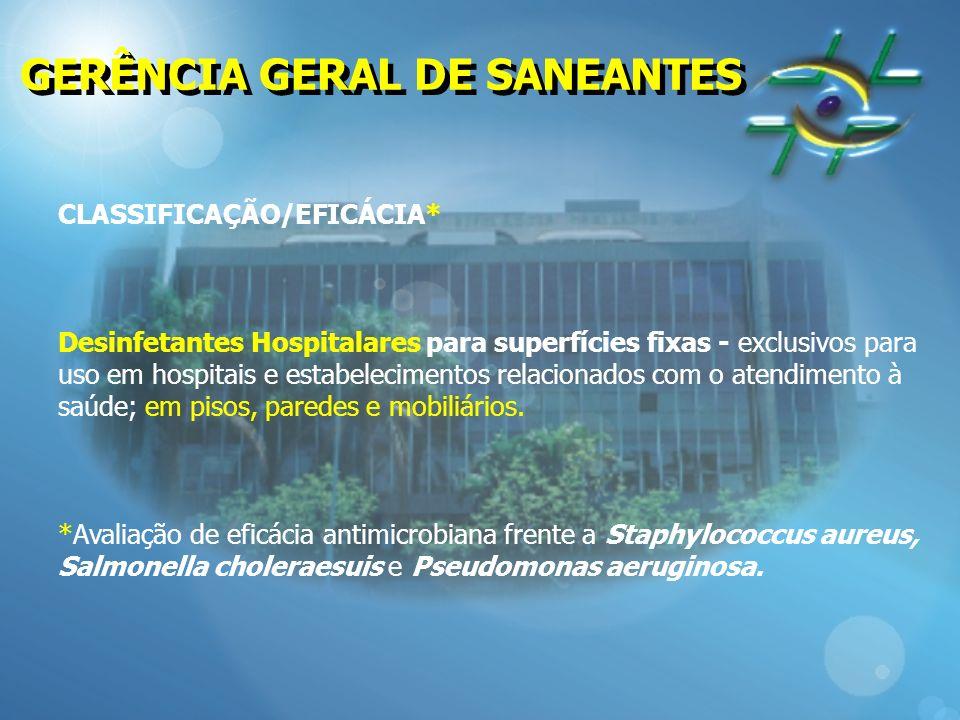 GERÊNCIA GERAL DE SANEANTES CLASSIFICAÇÃO/EFICÁCIA* Desinfetantes Hospitalares para superfícies fixas - exclusivos para uso em hospitais e estabelecim