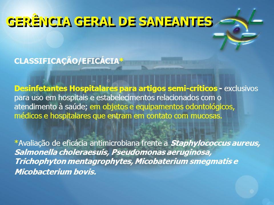 GERÊNCIA GERAL DE SANEANTES CLASSIFICAÇÃO/EFICÁCIA* Desinfetantes Hospitalares para artigos semi-críticos - exclusivos para uso em hospitais e estabel