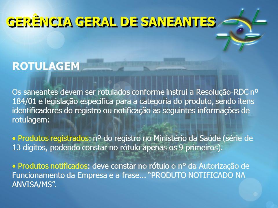 GERÊNCIA GERAL DE SANEANTES ROTULAGEM Os saneantes devem ser rotulados conforme instrui a Resolução-RDC nº 184/01 e legislação específica para a categ