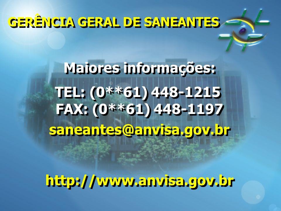 GERÊNCIA GERAL DE SANEANTES Maiores informações: TEL: (0**61) 448-1215 FAX: (0**61) 448-1197 saneantes@anvisa.gov.br http://www.anvisa.gov.br Maiores