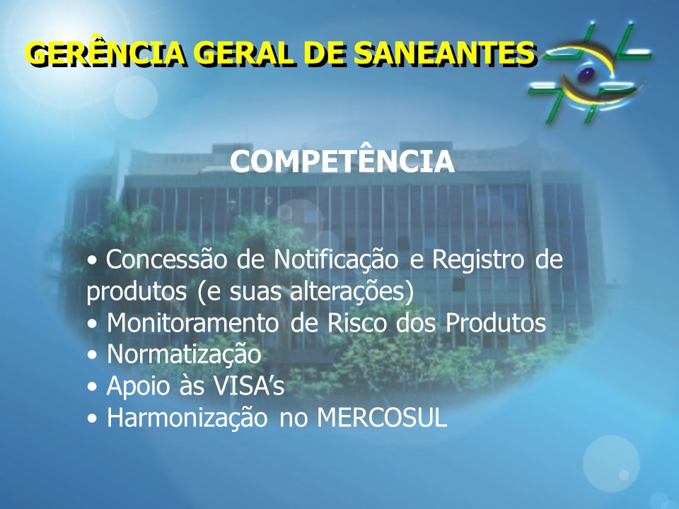COMPETÊNCIA Concessão de Notificação e Registro de produtos (e suas alterações) Monitoramento de Risco dos Produtos Normatização Apoio às VISAs Harmon