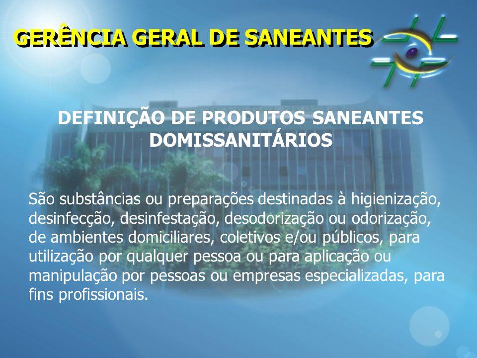 DEFINIÇÃO DE PRODUTOS SANEANTES DOMISSANITÁRIOS São substâncias ou preparações destinadas à higienização, desinfecção, desinfestação, desodorização ou