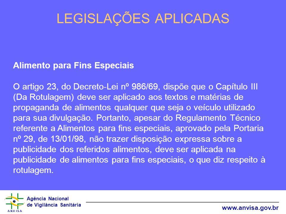 Agência Nacional de Vigilância Sanitária www.anvisa.gov.br LEGISLAÇÕES APLICADAS Alimento para Fins Especiais O artigo 23, do Decreto-Lei nº 986/69, d