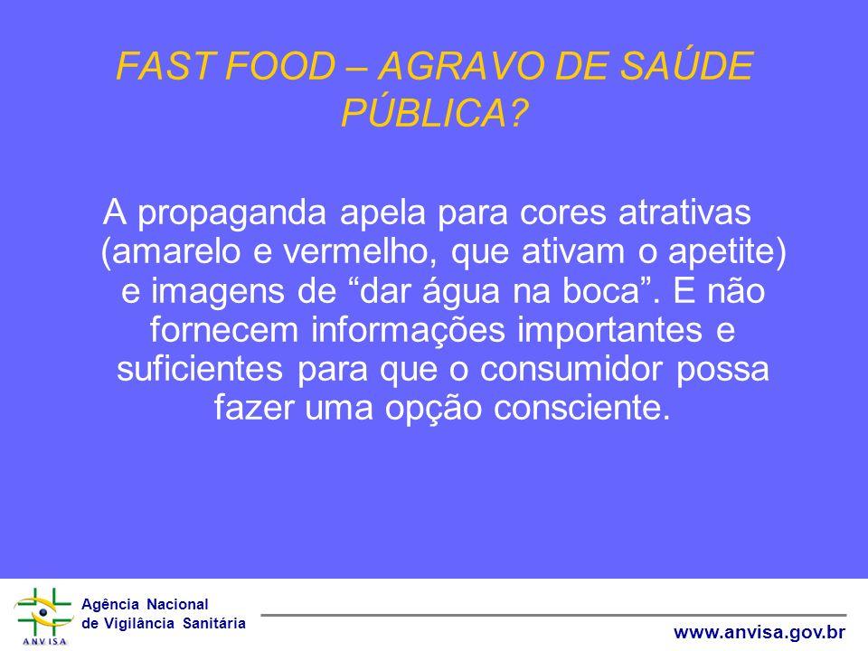 Agência Nacional de Vigilância Sanitária www.anvisa.gov.br FAST FOOD – AGRAVO DE SAÚDE PÚBLICA? A propaganda apela para cores atrativas (amarelo e ver