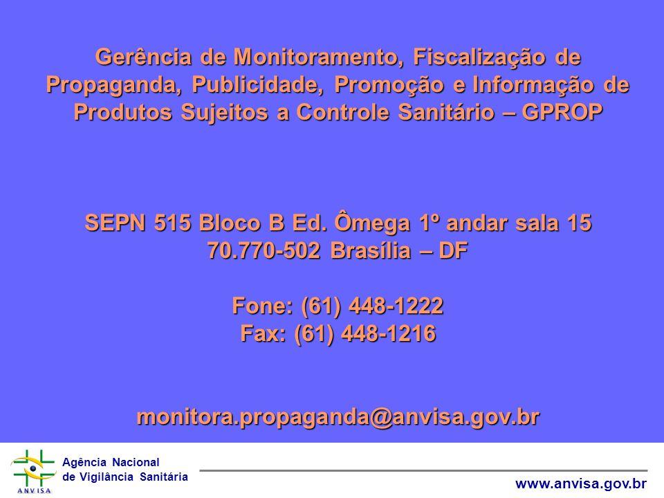 Agência Nacional de Vigilância Sanitária www.anvisa.gov.br Gerência de Monitoramento, Fiscalização de Propaganda, Publicidade, Promoção e Informação d