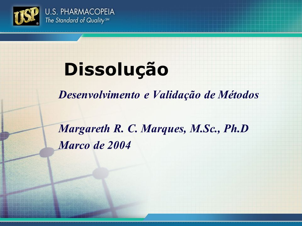 Dissolução Desenvolvimento e Validação de Métodos Margareth R. C. Marques, M.Sc., Ph.D Marco de 2004