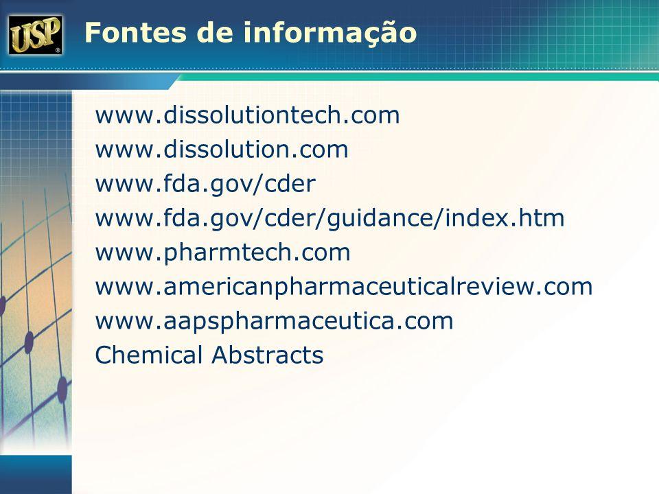Fontes de informação www.dissolutiontech.com www.dissolution.com www.fda.gov/cder www.fda.gov/cder/guidance/index.htm www.pharmtech.com www.americanph
