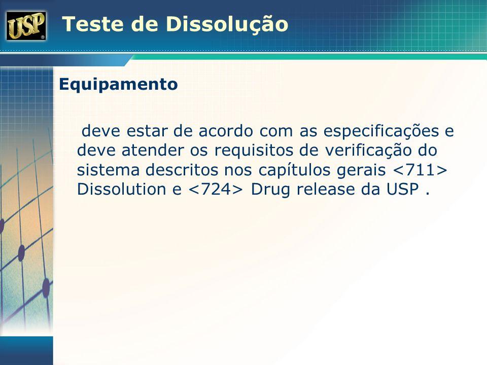 Teste de Dissolução Equipamento deve estar de acordo com as especificações e deve atender os requisitos de verificação do sistema descritos nos capítu