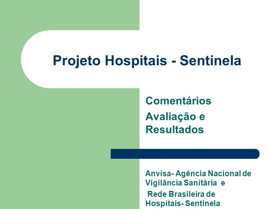 Projeto Hospitais - Sentinela Comentários Avaliação e Resultados Anvisa- Agência Nacional de Vigilância Sanitária e Rede Brasileira de Hospitais- Sent