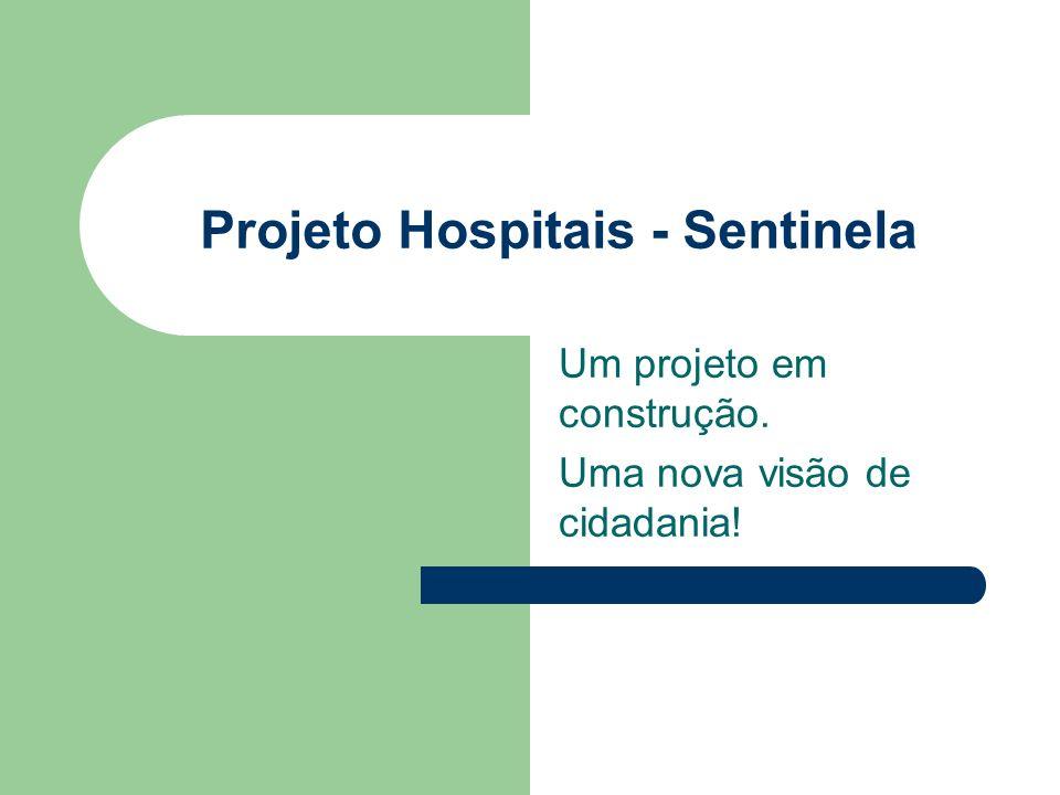 Projeto Hospitais - Sentinela Um projeto em construção. Uma nova visão de cidadania!