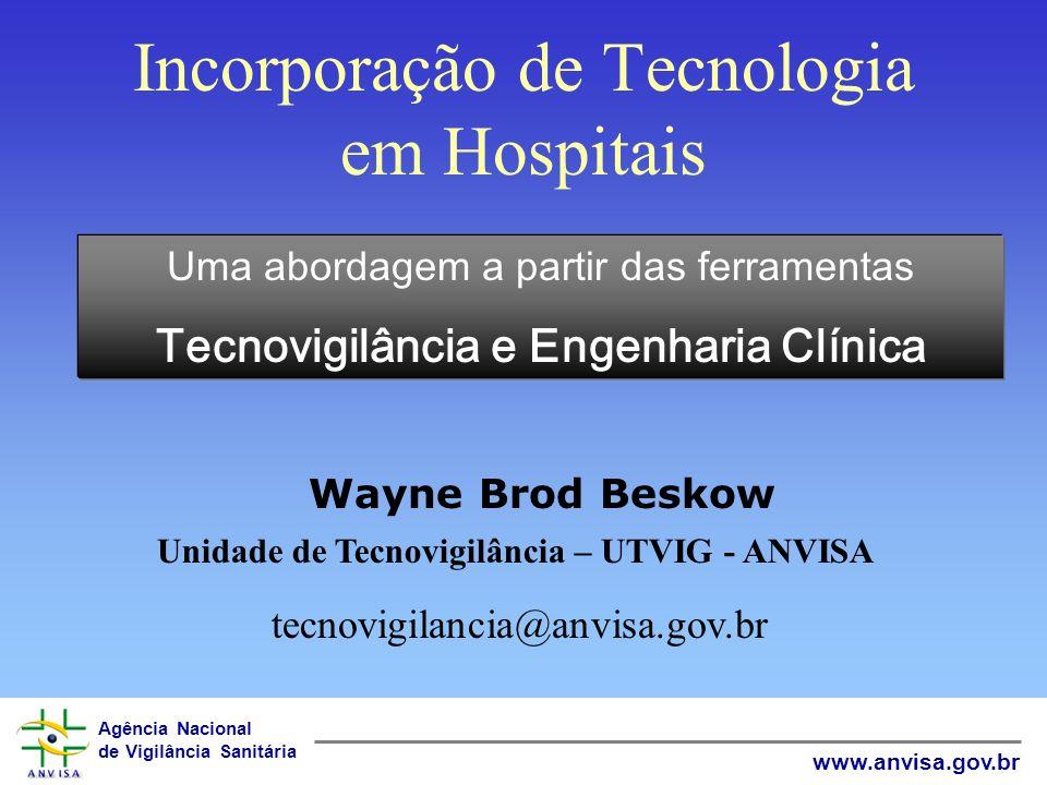 Agência Nacional de Vigilância Sanitária www.anvisa.gov.br Incorporação de Tecnologia em Hospitais Wayne Brod Beskow Uma abordagem a partir das ferram