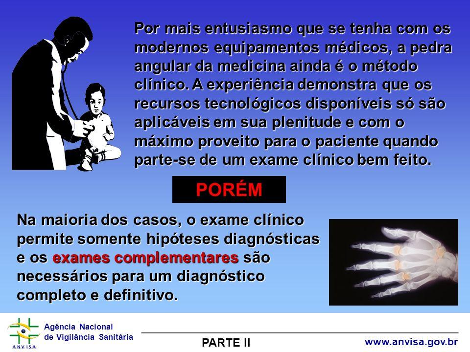 Agência Nacional de Vigilância Sanitária www.anvisa.gov.br PORÉM Por mais entusiasmo que se tenha com os modernos equipamentos médicos, a pedra angula