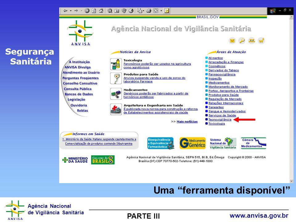 Agência Nacional de Vigilância Sanitária www.anvisa.gov.br Segurança Sanitária PARTE III Uma ferramenta disponível