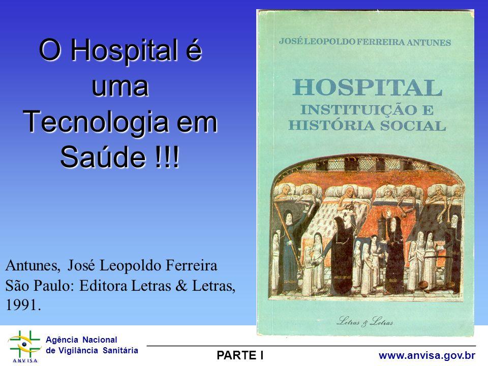 Agência Nacional de Vigilância Sanitária www.anvisa.gov.br O Hospital é uma Tecnologia em Saúde !!! Antunes, José Leopoldo Ferreira São Paulo: Editora