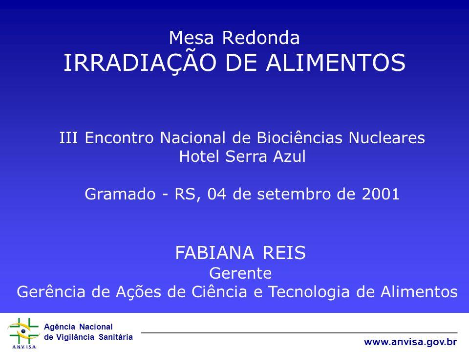 Agência Nacional de Vigilância Sanitária www.anvisa.gov.br Mesa Redonda IRRADIAÇÃO DE ALIMENTOS III Encontro Nacional de Biociências Nucleares Hotel S