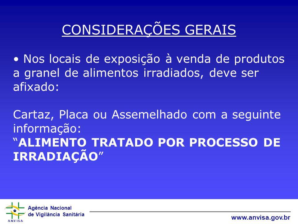 Agência Nacional de Vigilância Sanitária www.anvisa.gov.br CONSIDERAÇÕES GERAIS Nos locais de exposição à venda de produtos a granel de alimentos irra