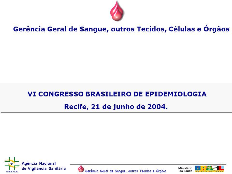 Agência Nacional de Vigilância Sanitária Gerência Geral de Sangue, outros Tecidos e Órgãos VI CONGRESSO BRASILEIRO DE EPIDEMIOLOGIA Recife, 21 de junh