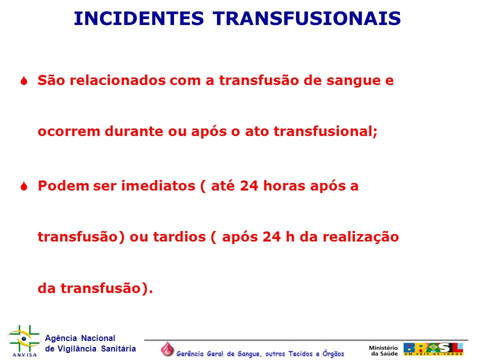 Agência Nacional de Vigilância Sanitária Gerência Geral de Sangue, outros Tecidos e Órgãos INCIDENTES TRANSFUSIONAIS São relacionados com a transfusão