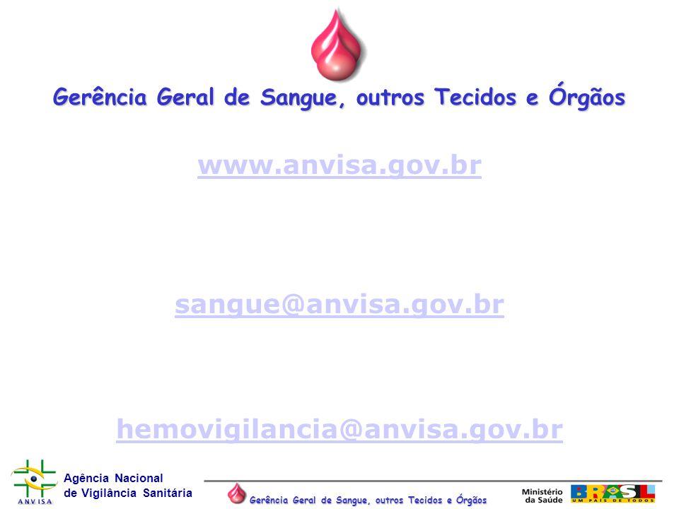 Agência Nacional de Vigilância Sanitária Gerência Geral de Sangue, outros Tecidos e Órgãos www.anvisa.gov.br sangue@anvisa.gov.br hemovigilancia@anvis