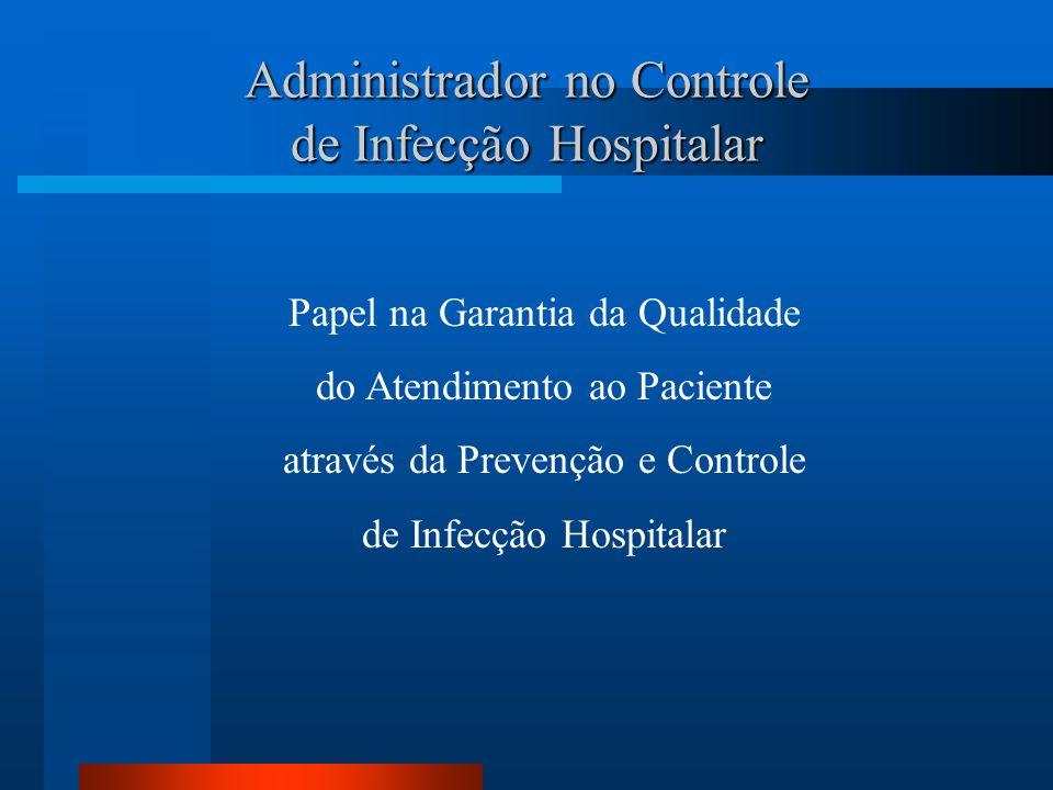 Administrador no Controle de Infecção Hospitalar Papel na Garantia da Qualidade do Atendimento ao Paciente através da Prevenção e Controle de Infecção
