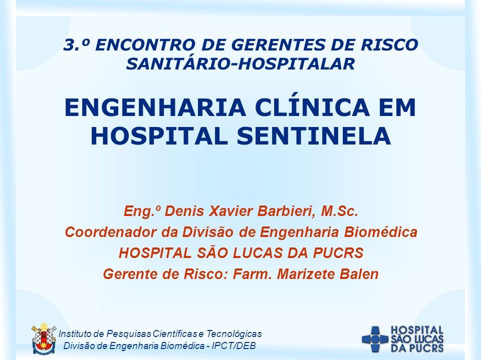 Instituto de Pesquisas Científicas e Tecnológicas Divisão de Engenharia Biomédica - IPCT/DEB 3.º ENCONTRO DE GERENTES DE RISCO SANITÁRIO-HOSPITALAR EN