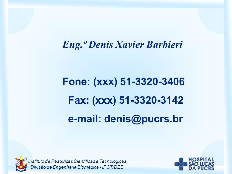 Instituto de Pesquisas Científicas e Tecnológicas Divisão de Engenharia Biomédica - IPCT/DEB Eng.º Denis Xavier Barbieri Fone: (xxx) 51-3320-3406 Fax: (xxx) 51-3320-3142 e-mail: denis@pucrs.br