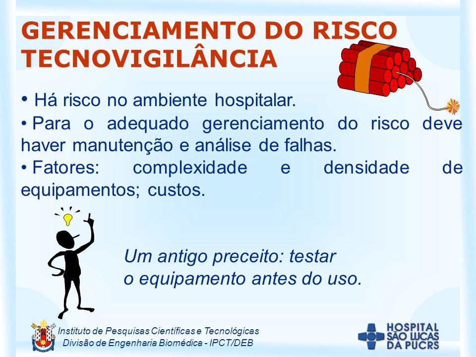 Instituto de Pesquisas Científicas e Tecnológicas Divisão de Engenharia Biomédica - IPCT/DEB GERENCIAMENTO DO RISCO TECNOVIGILÂNCIA Há risco no ambiente hospitalar.