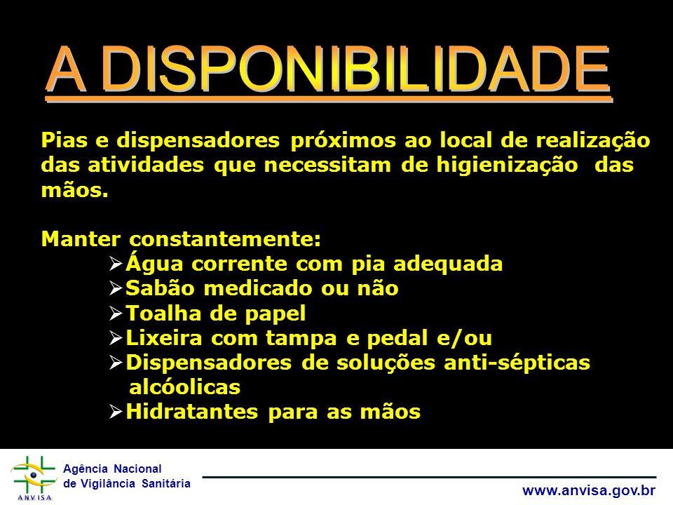 Agência Nacional de Vigilância Sanitária www.anvisa.gov.br Pias e dispensadores próximos ao local de realização das atividades que necessitam de higienização das mãos.