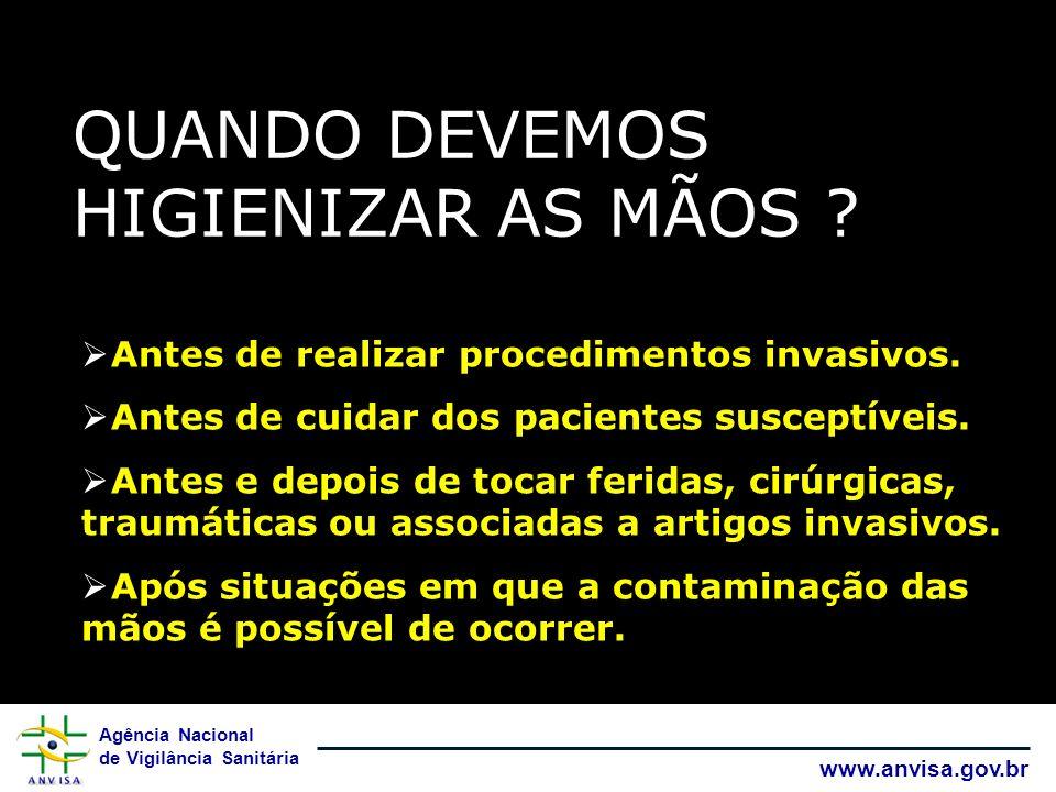 Agência Nacional de Vigilância Sanitária www.anvisa.gov.br QUANDO DEVEMOS HIGIENIZAR AS MÃOS .