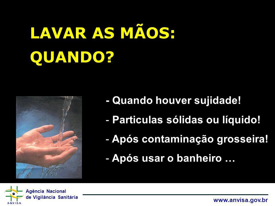 Agência Nacional de Vigilância Sanitária www.anvisa.gov.br LAVAR AS MÃOS: QUANDO.