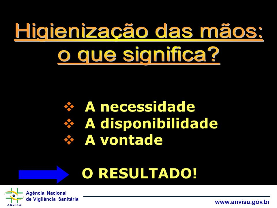 Agência Nacional de Vigilância Sanitária www.anvisa.gov.br Tempo [seg] 90 100 99 UFC [%] 30 99,9 80 Anti-sepsiaAnti-sepsia LavarLavar 15 45