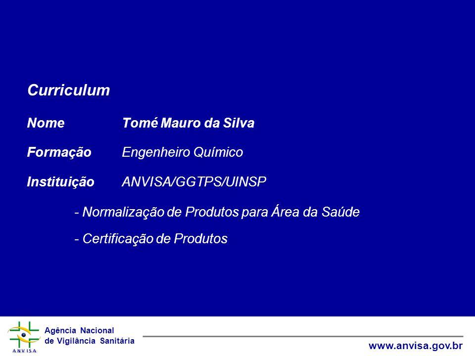 Agência Nacional de Vigilância Sanitária www.anvisa.gov.br Curriculum Nome Tomé Mauro da Silva FormaçãoEngenheiro Químico InstituiçãoANVISA/GGTPS/UINS
