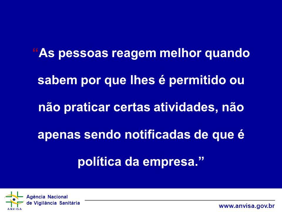 Agência Nacional de Vigilância Sanitária www.anvisa.gov.br As pessoas reagem melhor quando sabem por que lhes é permitido ou não praticar certas ativi