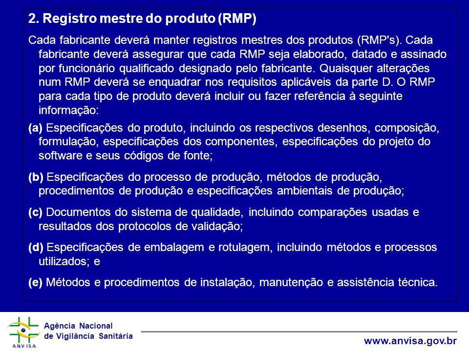 Agência Nacional de Vigilância Sanitária www.anvisa.gov.br 2. Registro mestre do produto (RMP) Cada fabricante deverá manter registros mestres dos pro