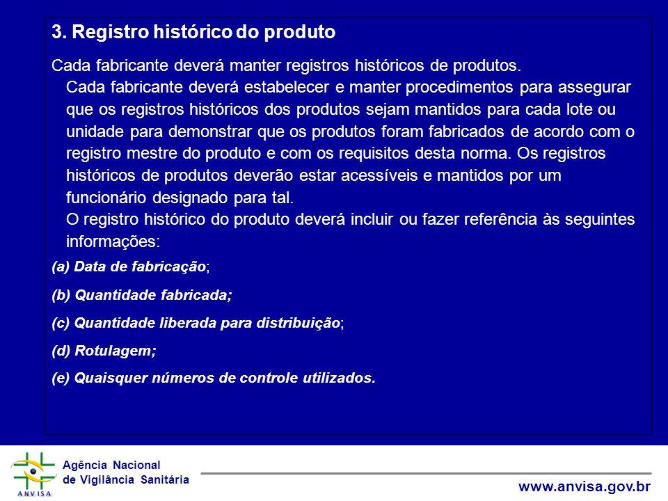 Agência Nacional de Vigilância Sanitária www.anvisa.gov.br 3. Registro histórico do produto Cada fabricante deverá manter registros históricos de prod