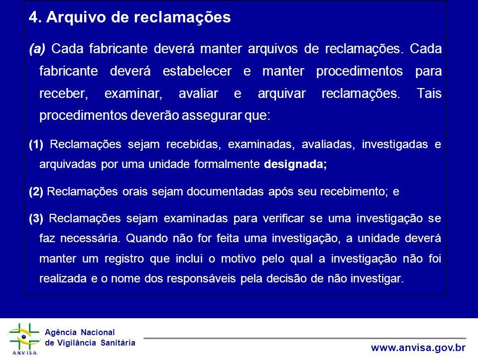 Agência Nacional de Vigilância Sanitária www.anvisa.gov.br 4. Arquivo de reclamações (a) Cada fabricante deverá manter arquivos de reclamações. Cada f