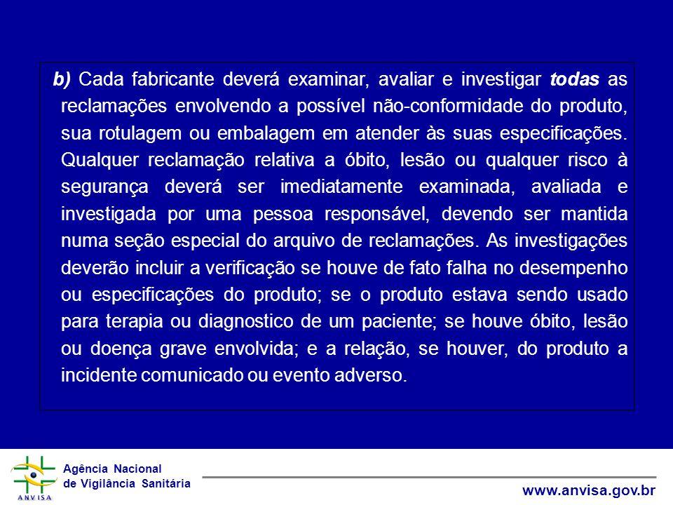 Agência Nacional de Vigilância Sanitária www.anvisa.gov.br (b) Cada fabricante deverá examinar, avaliar e investigar todas as reclamações envolvendo a