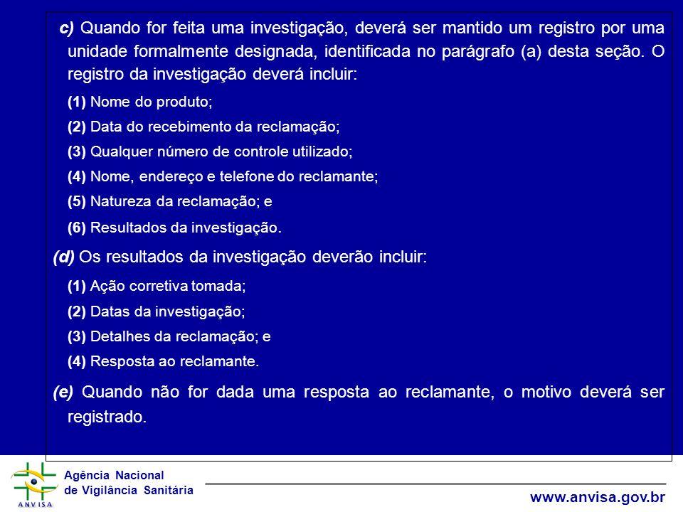 Agência Nacional de Vigilância Sanitária www.anvisa.gov.br ( c) Quando for feita uma investigação, deverá ser mantido um registro por uma unidade form