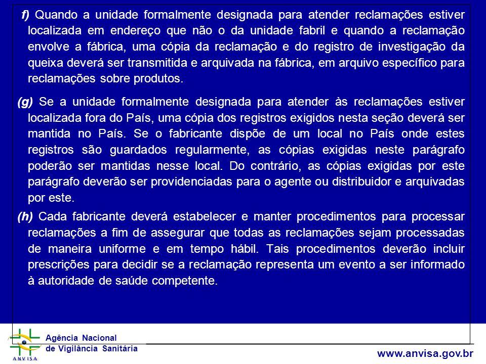 Agência Nacional de Vigilância Sanitária www.anvisa.gov.br (f) Quando a unidade formalmente designada para atender reclamações estiver localizada em e