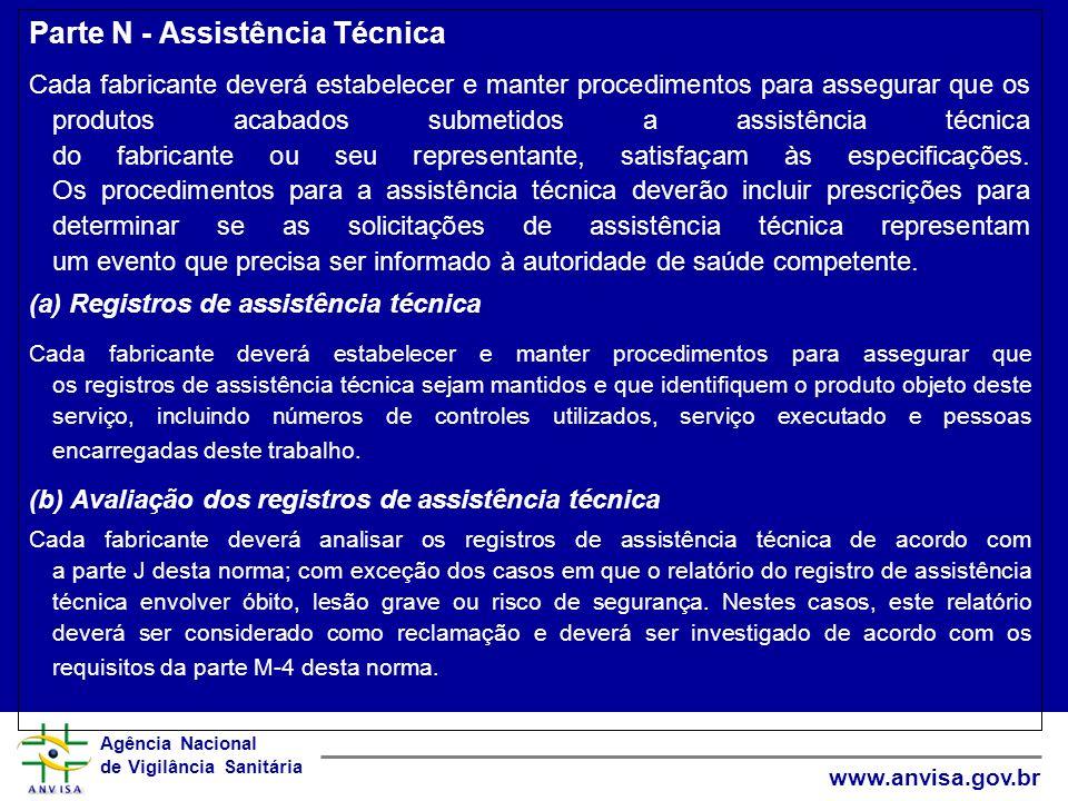 Agência Nacional de Vigilância Sanitária www.anvisa.gov.br Parte N - Assistência Técnica Cada fabricante deverá estabelecer e manter procedimentos par