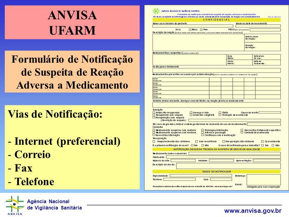 Agência Nacional de Vigilância Sanitária www.anvisa.gov.br Formulário de Notificação de Suspeita de Reação Adversa a Medicamento Vias de Notificação: - Internet (preferencial) - Correio - Fax - Telefone ANVISA UFARM
