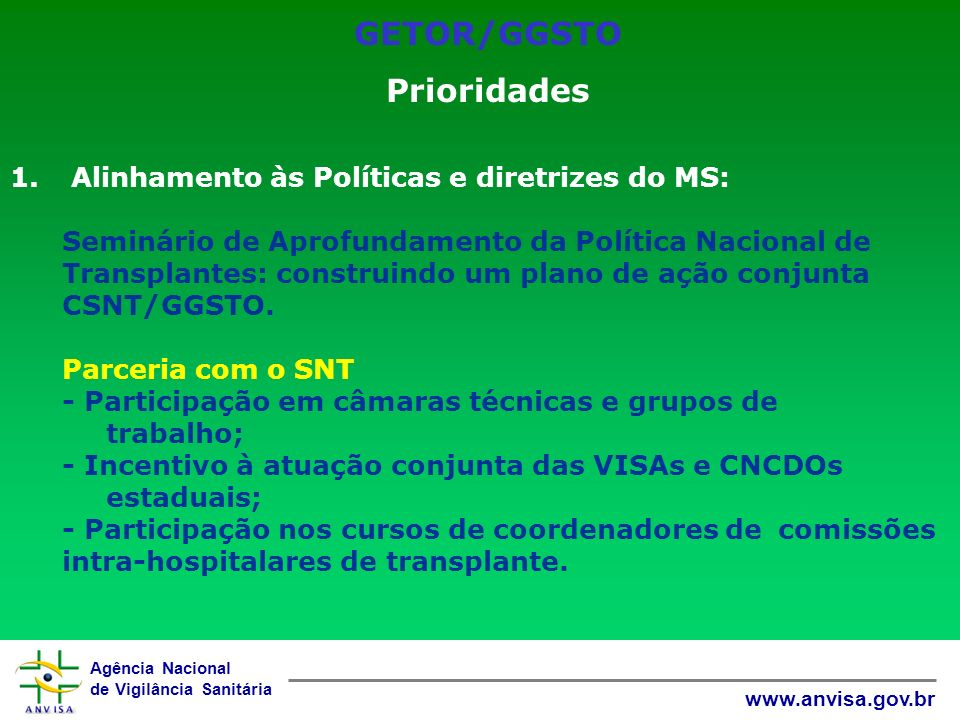 Agência Nacional de Vigilância Sanitária www.anvisa.gov.br GETOR/GGSTO Prioridades 1. Alinhamento às Políticas e diretrizes do MS: Seminário de Aprofu
