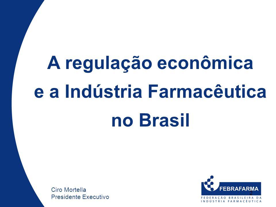 2 A regulação econômica e a Indústria Farmacêutica no Brasil Ciro Mortella Presidente Executivo