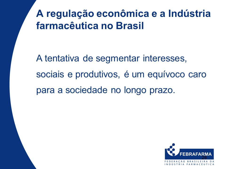 26 A regulação econômica e a Indústria farmacêutica no Brasil A tentativa de segmentar interesses, sociais e produtivos, é um equívoco caro para a soc